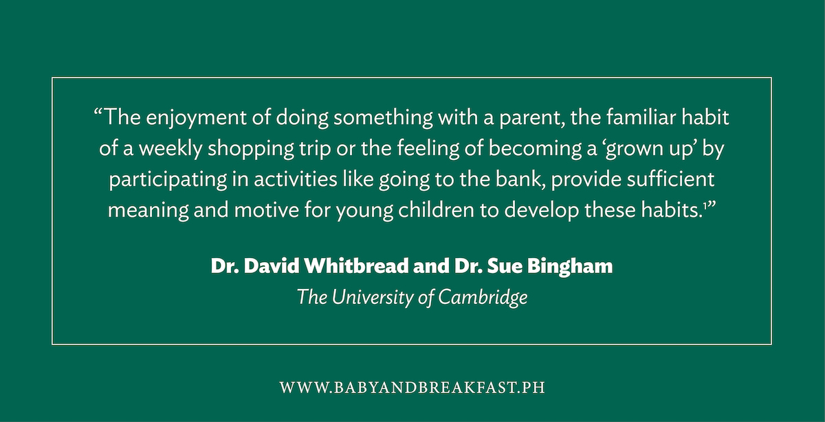 """The enjoyment of doing something with a parent, the familiar habit of a weekly shopping trip or the feeling of becoming a 'grown up' by participating in activities like going to the bank, provide sufficient meaning and motive for young children to develop these habits."" Dr. David Whitbread and Dr. Sue Bingham The University of Cambridge"