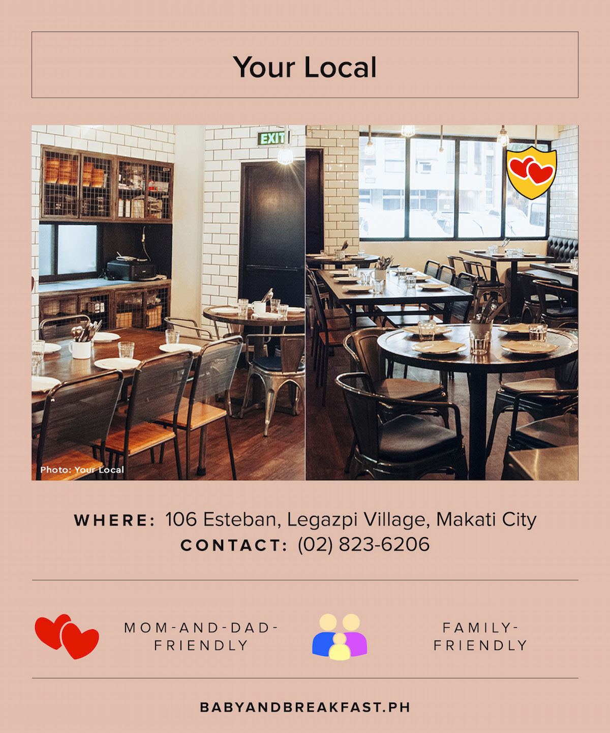 Your Local Where: 106 Esteban, Legazpi Village, Makati City Contact: (02) 823-6206 Mom-and-Dad-Friendly Photo: Your Local