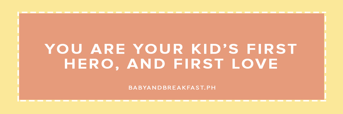 You are your kids' first hero, and first love