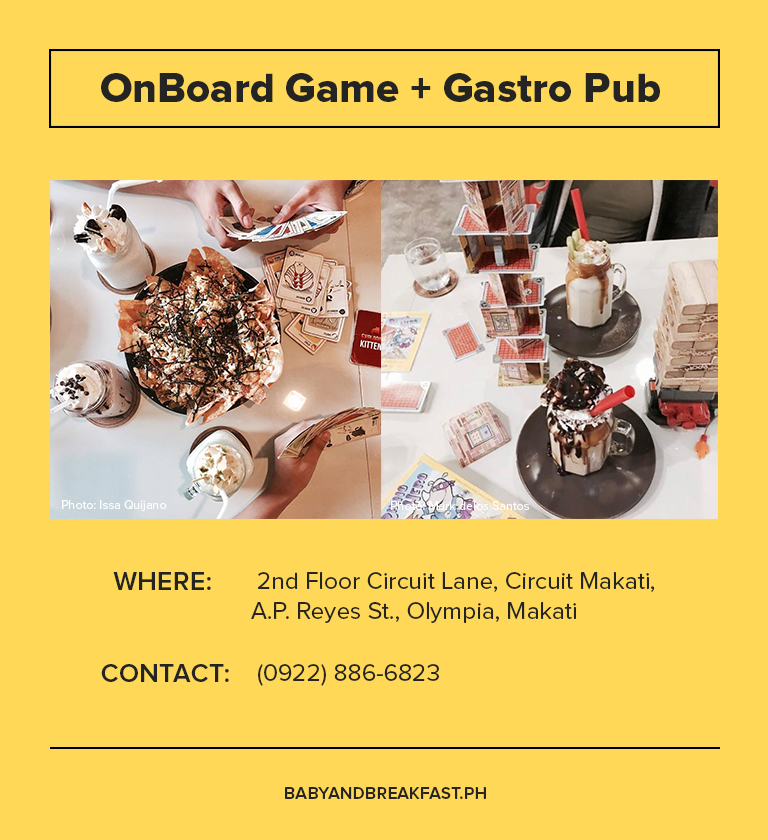 OnBoard Game + Gastro Pub Where: 2nd Floor Circuit Lane, Circuit Makati, A.P. Reyes St., Olympia, Makati Contact: (0922) 886-6823
