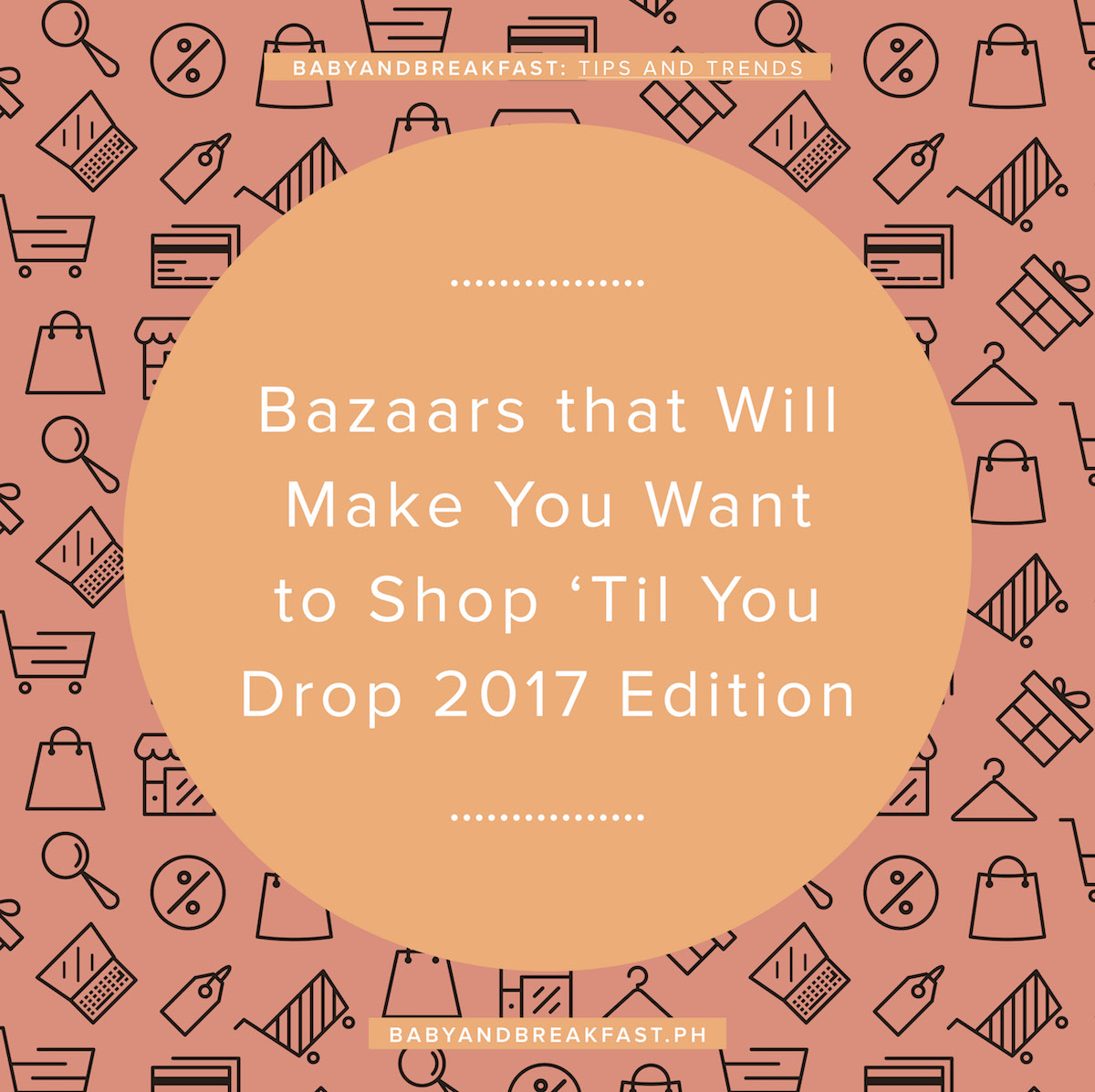 Baby and Breakfast: Tips and Trends Bazaars that Will Make You Want to Shop 'Til You Drop 2017 Edition