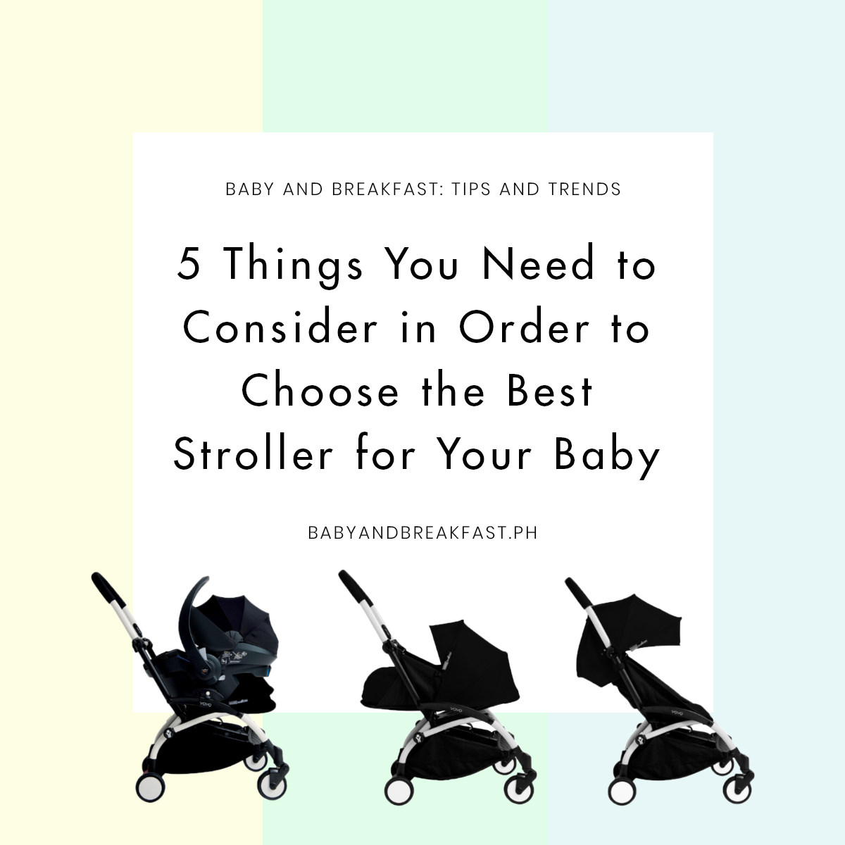 Baby and Breakfast: Tips and Trends 5 Things You Need to Consider in Order to Choose the Best Stroller for Your Baby
