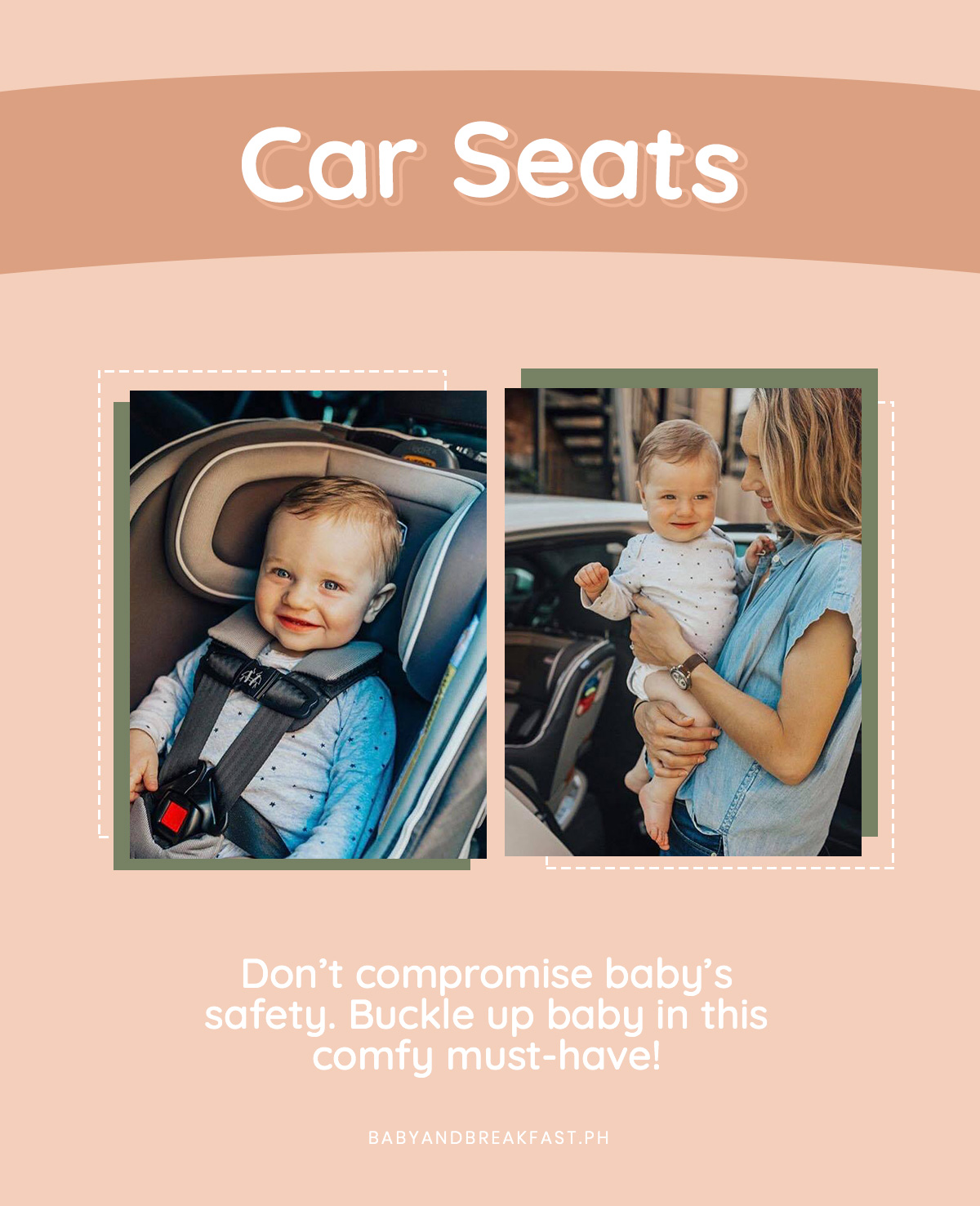 Car Seats Don't compromise baby's safety. Buckle up baby in this comfy must-have!