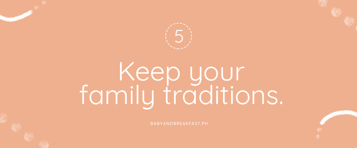 5. Keep your family traditions.