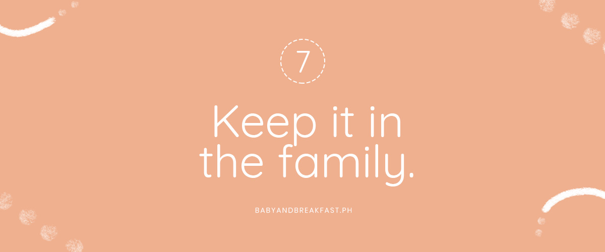 7. Keep it in the family.
