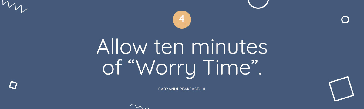 "4. Allow ten minutes of ""Worry Time""."