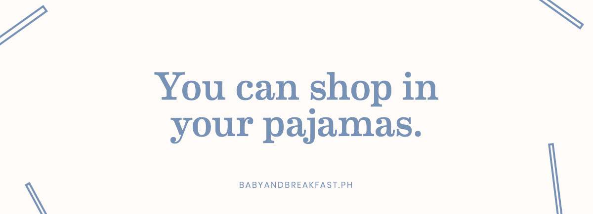 You can shop in your pajamas.