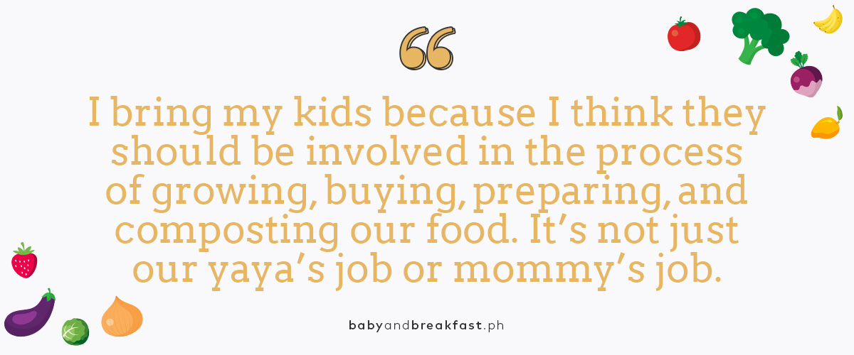 I bring my kids because I think they should be involved in the process of growing, buying, preparing, and composting our food. It's not just our yaya's job or mommy's job.
