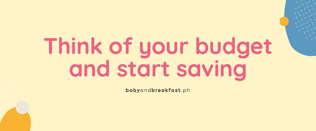 Think go your budget and start saving