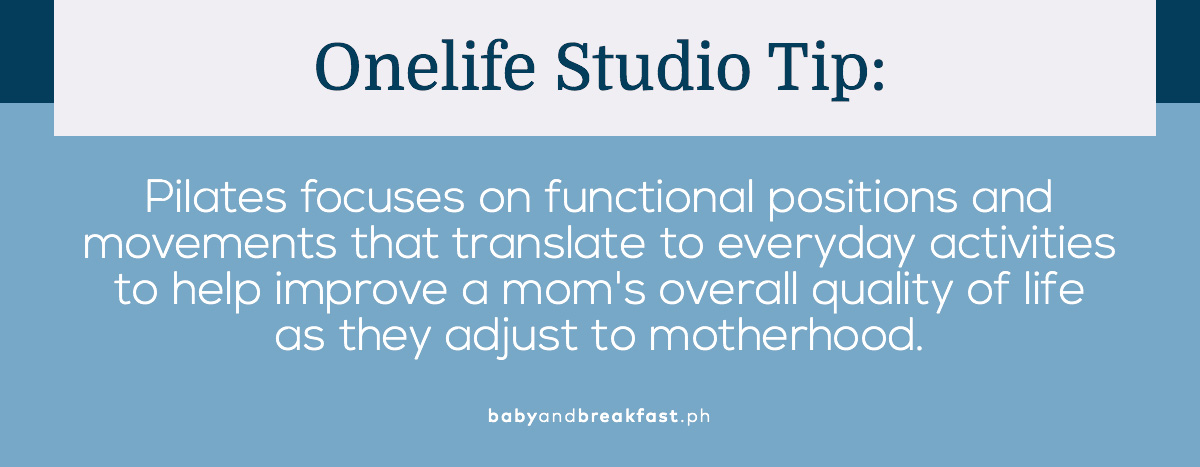Onelife Studio Tip: Pilates focuses on functional positions and movements that translate to everyday activities to help improve a mom's overall quality of life as they adjust to motherhood.