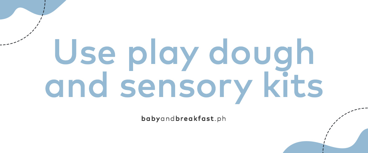 Use play dough and sensory kits