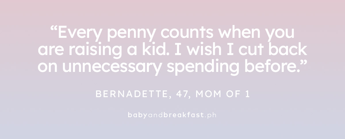 """Every penny counts when you are raising a kid. I wish I cut back on unnecessary spending before."" – Bernadette, 47, Mom of 1"