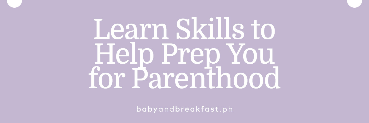 Learn Skills to Help Prep You for Parenthood