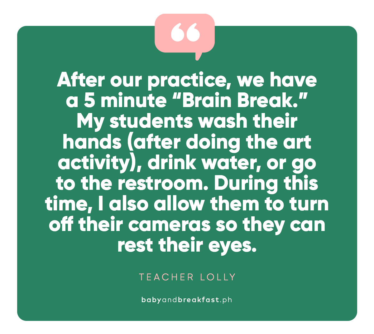 """After our practice, we have a 5 minute ""Brain Break."" My students wash their hands (after doing the art activity), drink water, or go to the restroom. During this time, I also allow them to turn off their cameras so they can rest their eyes.""-Teacher Lolly"