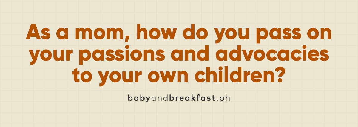 (Layout) As a mom, how do you pass on your passions and advocacies to your own children?