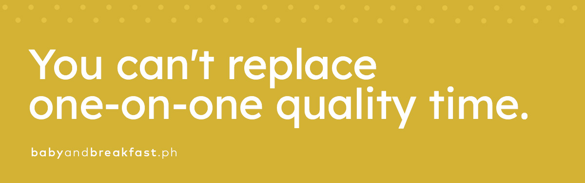 You can't replace one-on-one quality time.