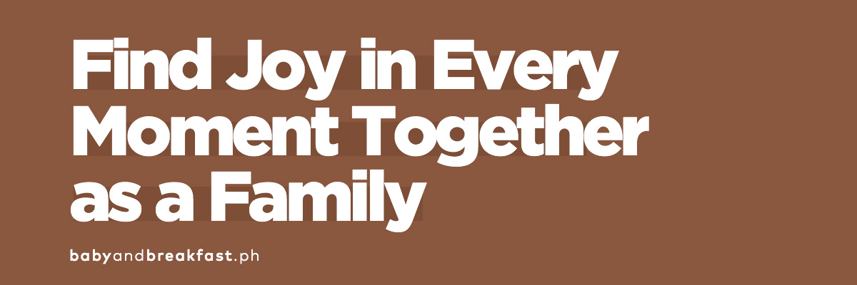 Find Joy in Every Moment Together as a Family