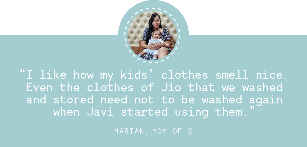 """""""Ilike how my kids' clothes smell nice. Even the clothes of Jio that we washed and stored need not to be washed again when Javi started using them."""" -Marian, mom of 2"""