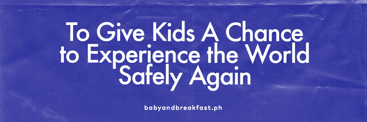 (Layout) To Give Kids A Chance to Experience the World Safely Again