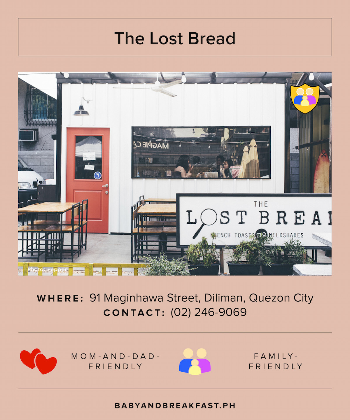 The Lost Bread Where: 91 Maginhawa Street, Diliman, Quezon City Contact: (02) 246-9069 Family-Friendly Photo: Pepper