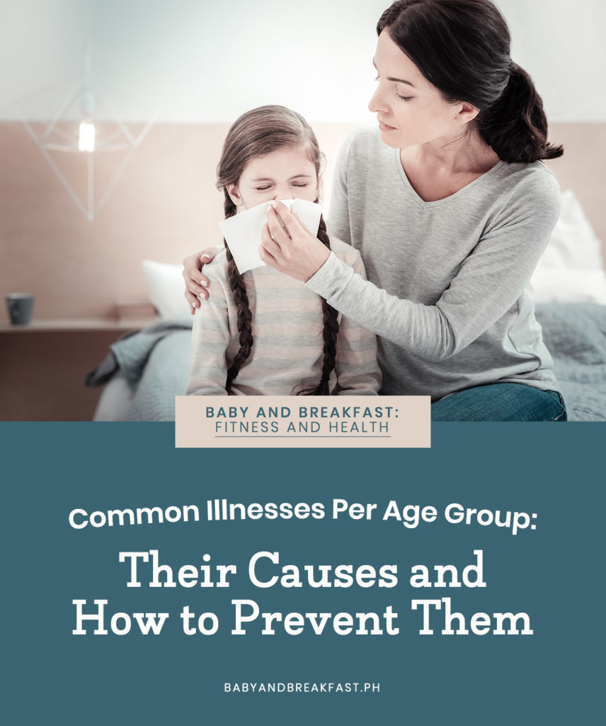Baby and Breakfast: Parenthood Common Illnesses Per Age Group: Their Causes and How to Prevent Them